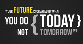 what you do today is your future